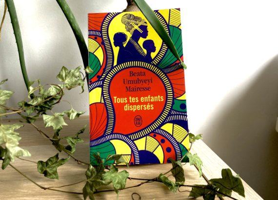 Chronique littéraire de mahuna poésie,Tous tes enfants dispersés - Beata Umbyeyi Mairesse